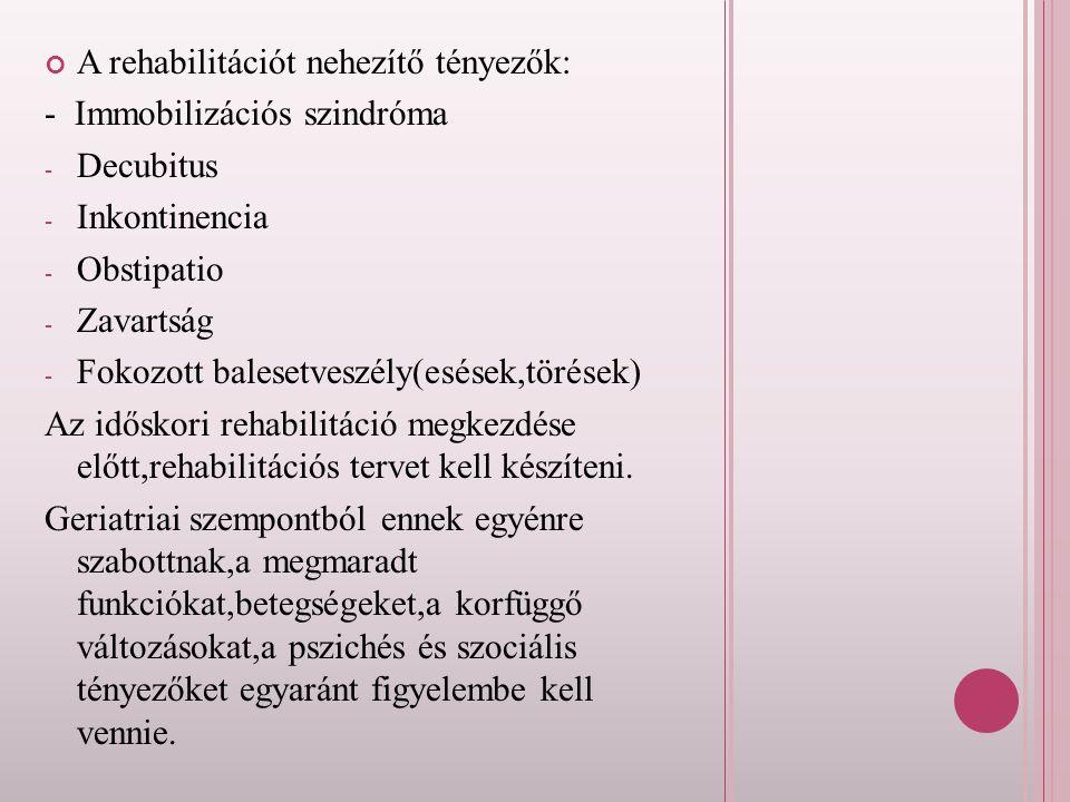 A rehabilitációt nehezítő tényezők: - Immobilizációs szindróma -D-Decubitus -I-Inkontinencia -O-Obstipatio -Z-Zavartság -F-Fokozott balesetveszély(esé