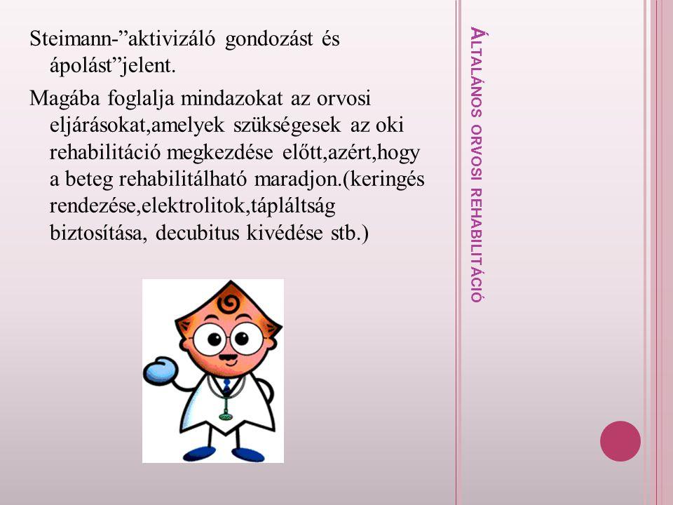 """Á L T A L Á N O S O R V O S I R E H A B I L I T Á C I Ó Steimann-""""aktivizáló gondozást és ápolást""""jelent. Magába foglalja mindazokat az orvosi eljárás"""