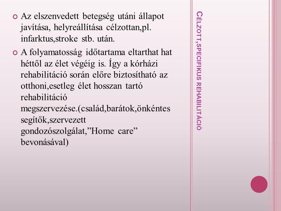 C É L Z O T T, S P E C I F I K U S R E H A B I L I T Á C I Ó Az elszenvedett betegség utáni állapot javítása, helyreállítása célzottan,pl. infarktus,s