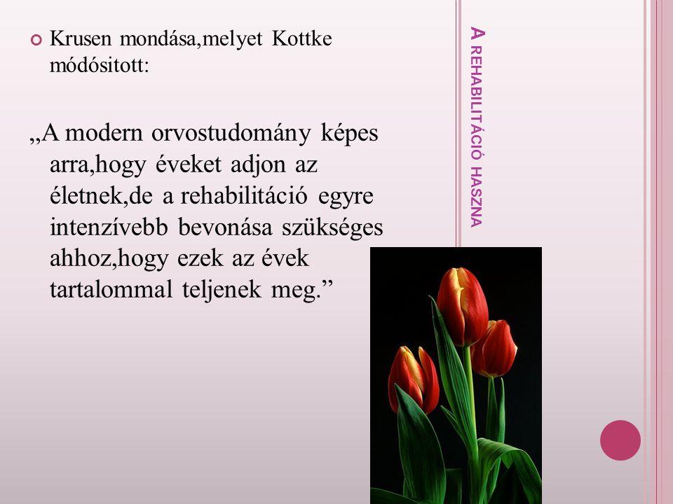 """A R E H A B I L I T Á C I Ó H A S Z N A Krusen mondása,melyet Kottke módósitott: """"A modern orvostudomány képes arra,hogy éveket adjon az életnek,de a"""