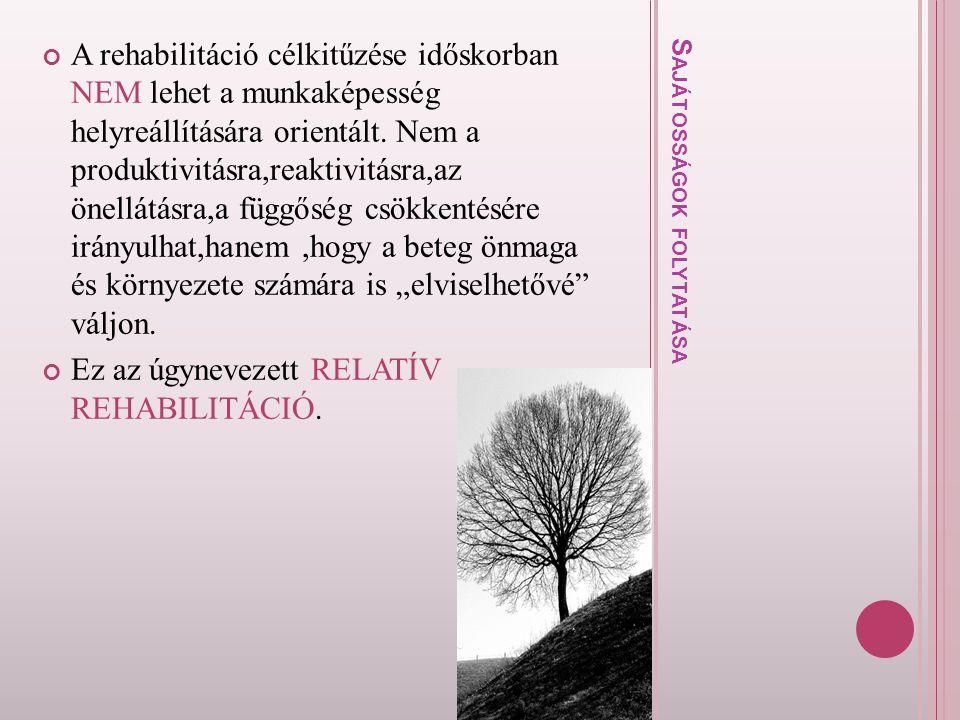 S A J Á T O S S Á G O K F O L Y T A T Á S A A rehabilitáció célkitűzése időskorban NEM lehet a munkaképesség helyreállítására orientált. Nem a produkt