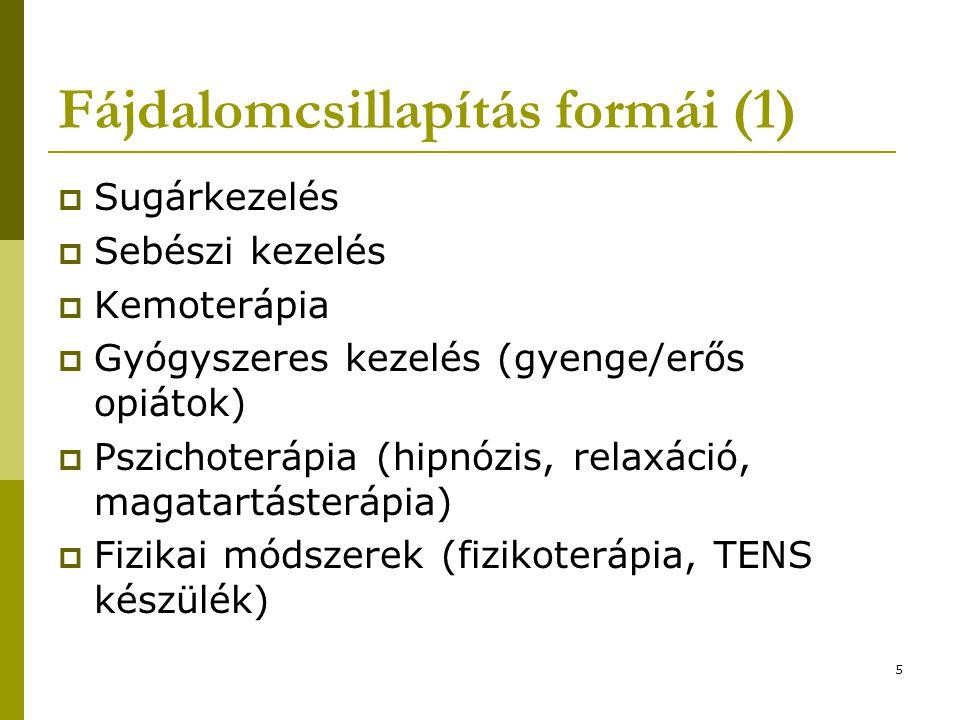 5 Fájdalomcsillapítás formái (1)  Sugárkezelés  Sebészi kezelés  Kemoterápia  Gyógyszeres kezelés (gyenge/erős opiátok)  Pszichoterápia (hipnózis, relaxáció, magatartásterápia)  Fizikai módszerek (fizikoterápia, TENS készülék)