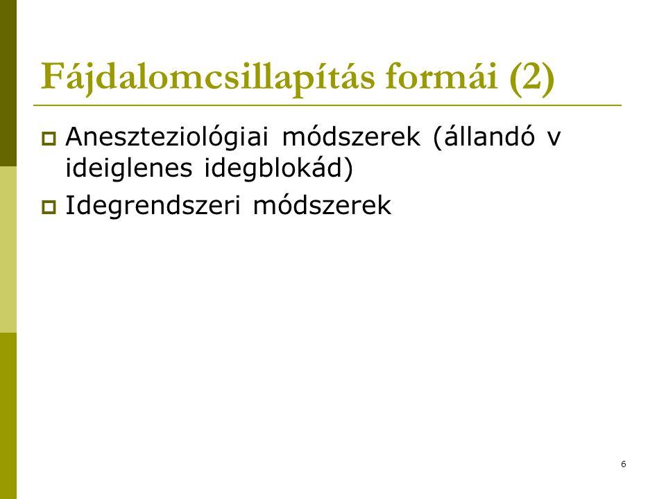 6 Fájdalomcsillapítás formái (2)  Aneszteziológiai módszerek (állandó v ideiglenes idegblokád)  Idegrendszeri módszerek
