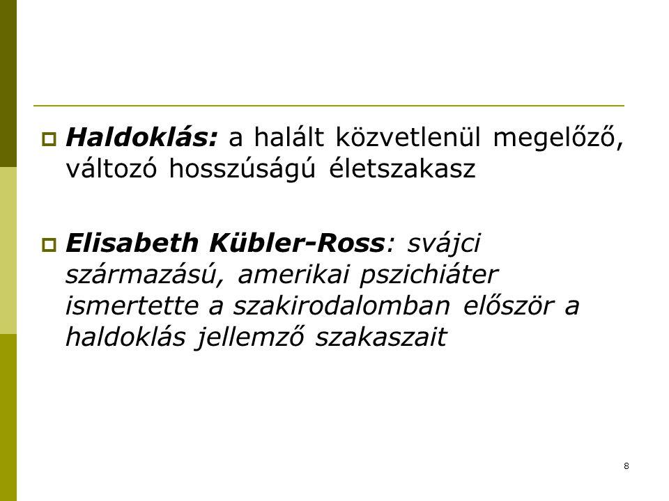 8  Haldoklás: a halált közvetlenül megelőző, változó hosszúságú életszakasz  Elisabeth Kübler-Ross: svájci származású, amerikai pszichiáter ismertette a szakirodalomban először a haldoklás jellemző szakaszait