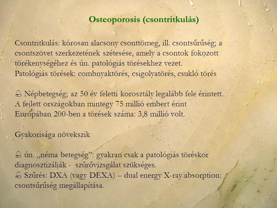 Osteoporosis (csontritkulás) Csontritkulás: kórosan alacsony csonttömeg, ill. csontsűrűség; a csontszövet szerkezetének szétesése, amely a csontok fok