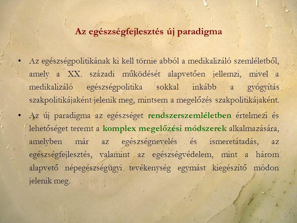 Az egészségfejlesztés új paradigma Az egészségpolitikának ki kell törnie abból a medikalizáló szemléletből, amely a XX. századi működését alapvetően j