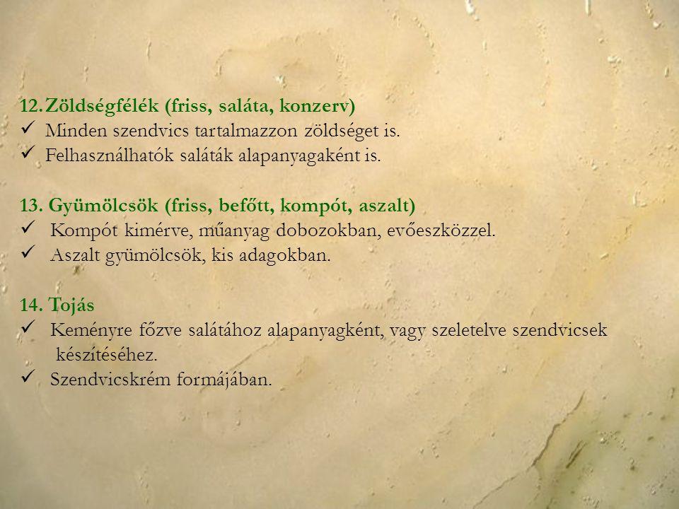 12.Zöldségfélék (friss, saláta, konzerv) Minden szendvics tartalmazzon zöldséget is. Felhasználhatók saláták alapanyagaként is. 13. Gyümölcsök (friss,