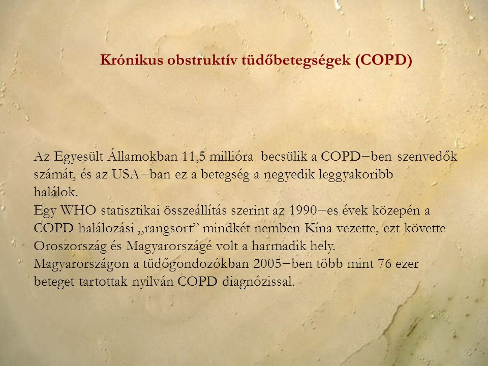 Az Egyesült Államokban 11,5 millióra becsülik a COPD−ben szenvedők számát, és az USA−ban ez a betegség a negyedik leggyakoribb halálok. Egy WHO statis