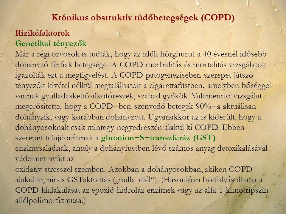 Rizikófaktorok Genetikai tényezők Már a régi orvosok is tudták, hogy az idült hörghurut a 40 évesnél idősebb dohányzó férfiak betegsége. A COPD morbid