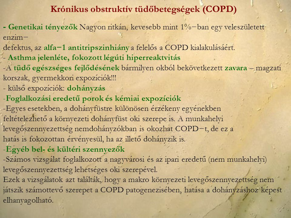 - Genetikai tényezők Nagyon ritkán, kevesebb mint 1%−ban egy veleszületett enzim− defektus, az alfa−1 antitripszinhiány a felelős a COPD kialakulásáér