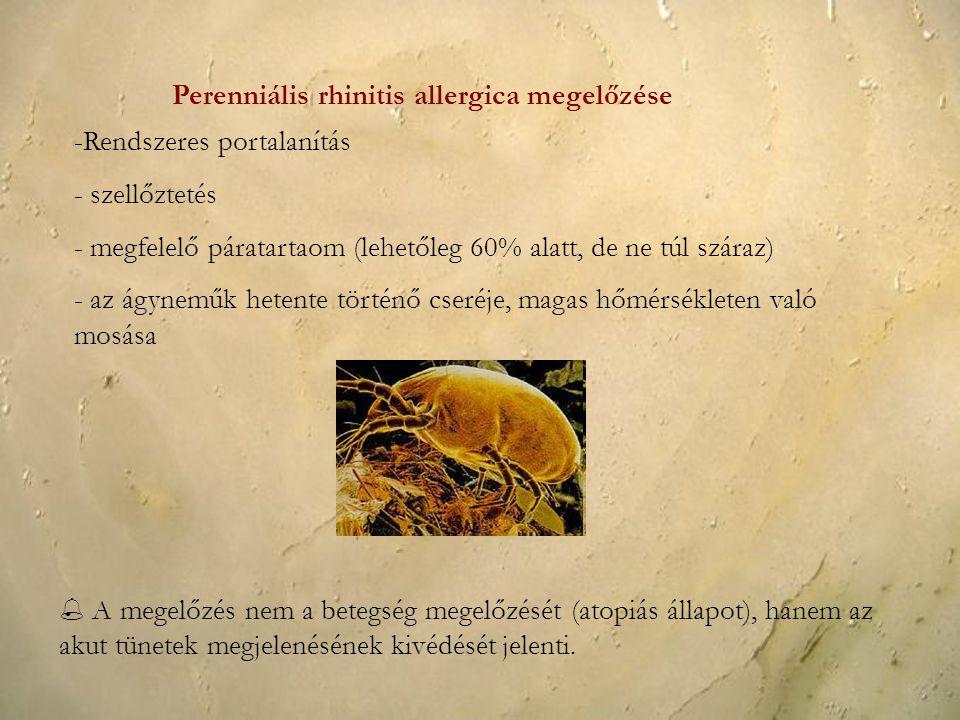 Perenniális rhinitis allergica megelőzése -Rendszeres portalanítás - szellőztetés - megfelelő páratartaom (lehetőleg 60% alatt, de ne túl száraz) - az