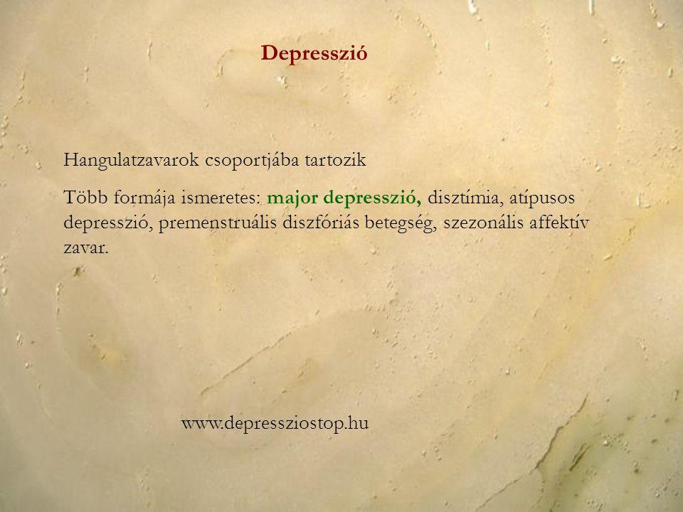 Depresszió Hangulatzavarok csoportjába tartozik Több formája ismeretes: major depresszió, disztímia, atípusos depresszió, premenstruális diszfóriás be