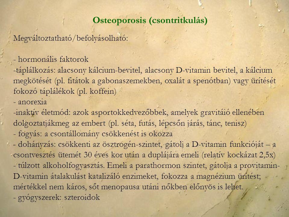 Megváltoztatható/befolyásolható: - hormonális faktorok -táplálkozás: alacsony kálcium-bevitel, alacsony D-vitamin bevitel, a kálcium megkötését (pl. f