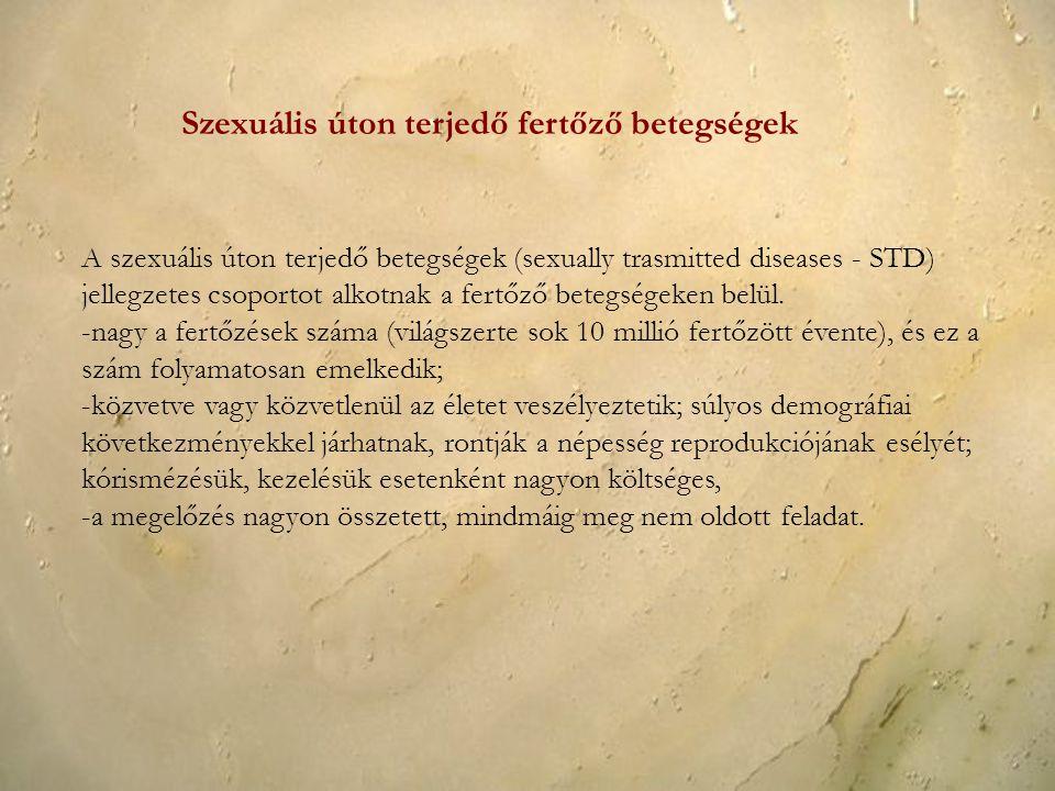 Szexuális úton terjedő fertőző betegségek A szexuális úton terjedő betegségek (sexually trasmitted diseases - STD) jellegzetes csoportot alkotnak a fe