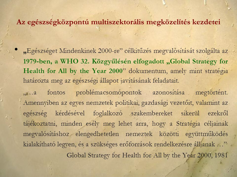 """"""" Egészséget Mindenkinek 2000-re"""" célkitűzés megvalósítását szolgálta az 1979-ben, a WHO 32. Közgyűlésén elfogadott """"Global Strategy for Health for Al"""