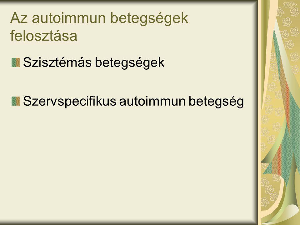 Az autoimmun betegségek felosztása Szisztémás betegségek Szervspecifikus autoimmun betegség