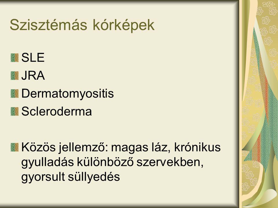 Szisztémás kórképek SLE JRA Dermatomyositis Scleroderma Közös jellemző: magas láz, krónikus gyulladás különböző szervekben, gyorsult süllyedés
