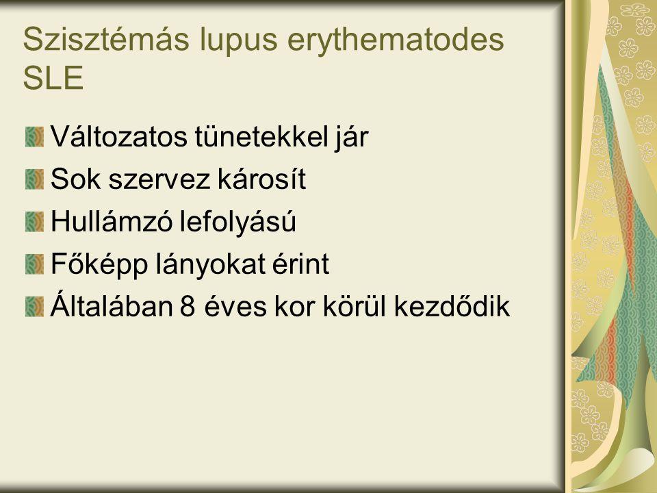 Szisztémás lupus erythematodes SLE Változatos tünetekkel jár Sok szervez károsít Hullámzó lefolyású Főképp lányokat érint Általában 8 éves kor körül kezdődik