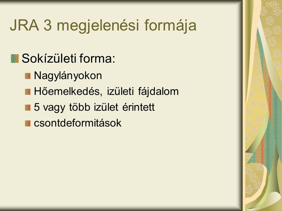 JRA 3 megjelenési formája Sokízületi forma: Nagylányokon Hőemelkedés, izületi fájdalom 5 vagy több izület érintett csontdeformitások