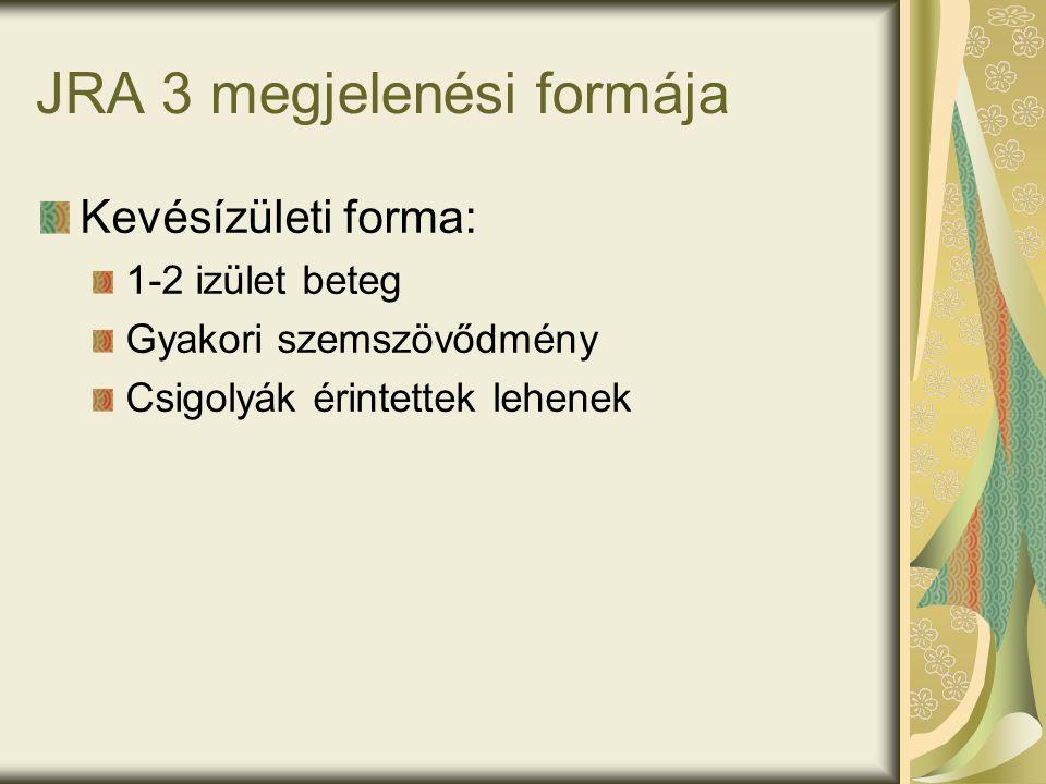 JRA 3 megjelenési formája Kevésízületi forma: 1-2 izület beteg Gyakori szemszövődmény Csigolyák érintettek lehenek