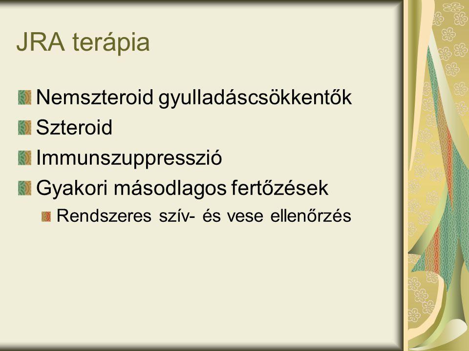 JRA terápia Nemszteroid gyulladáscsökkentők Szteroid Immunszuppresszió Gyakori másodlagos fertőzések Rendszeres szív- és vese ellenőrzés