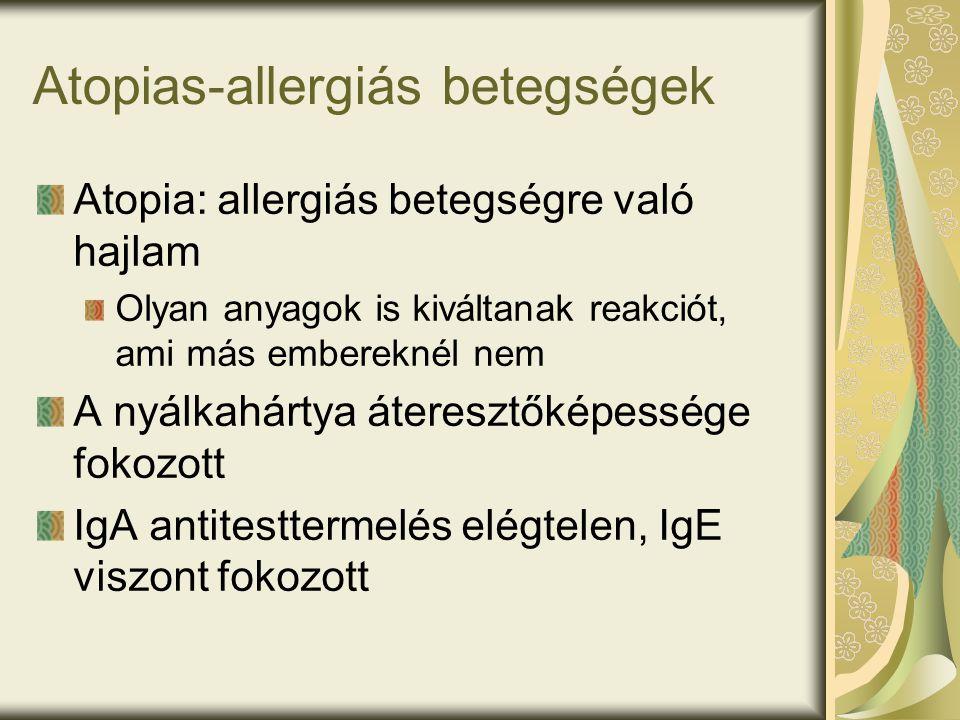 Atopias-allergiás betegségek Atopia: allergiás betegségre való hajlam Olyan anyagok is kiváltanak reakciót, ami más embereknél nem A nyálkahártya áteresztőképessége fokozott IgA antitesttermelés elégtelen, IgE viszont fokozott