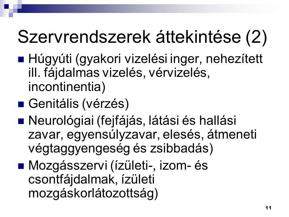 11 Szervrendszerek áttekintése (2) Húgyúti (gyakori vizelési inger, nehezített ill. fájdalmas vizelés, vérvizelés, incontinentia) Genitális (vérzés) N