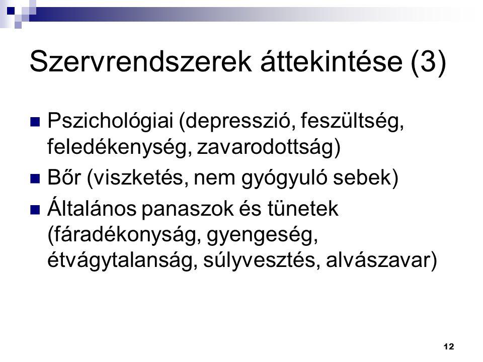 12 Szervrendszerek áttekintése (3) Pszichológiai (depresszió, feszültség, feledékenység, zavarodottság) Bőr (viszketés, nem gyógyuló sebek) Általános
