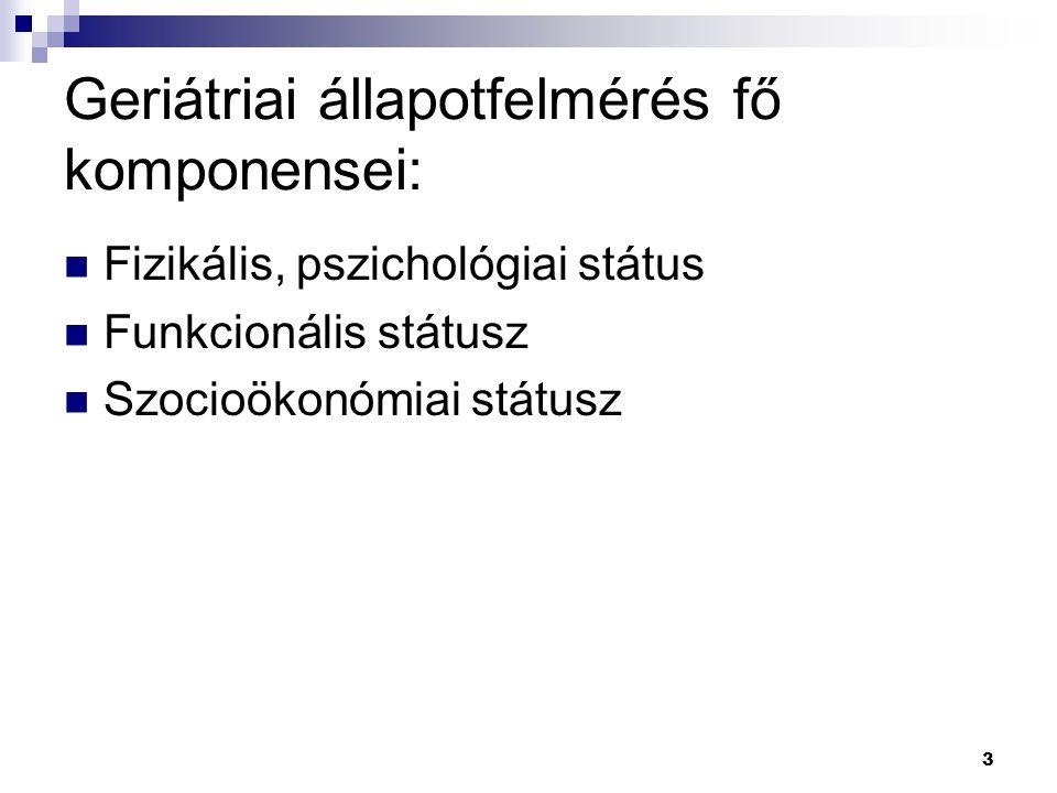 3 Geriátriai állapotfelmérés fő komponensei: Fizikális, pszichológiai státus Funkcionális státusz Szocioökonómiai státusz