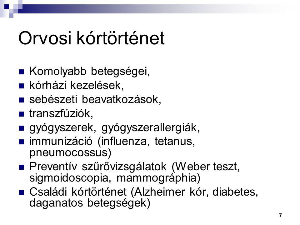 7 Orvosi kórtörténet Komolyabb betegségei, kórházi kezelések, sebészeti beavatkozások, transzfúziók, gyógyszerek, gyógyszerallergiák, immunizáció (inf