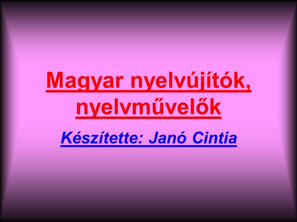 Magyar nyelvújítók, nyelvművelők Készítette: Janó Cintia