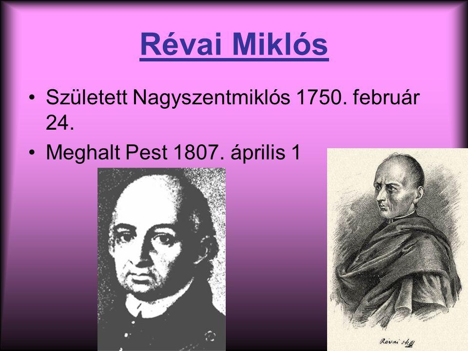 Révai Miklós Született Nagyszentmiklós 1750. február 24. Meghalt Pest 1807. április 1