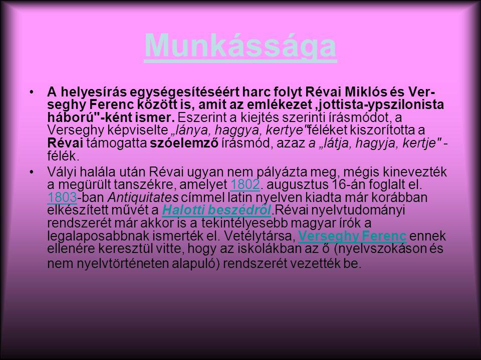 Munkássága A helyesírás egységesítéséért harc folyt Révai Miklós és Ver seghy Ferenc között is, amit az emlékezet,jottista-ypszilonista háború -ként ismer.