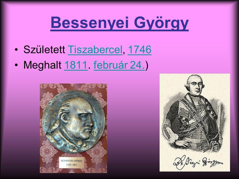 Bessenyei György Született Tiszabercel, 1746Tiszabercel1746 Meghalt 1811.