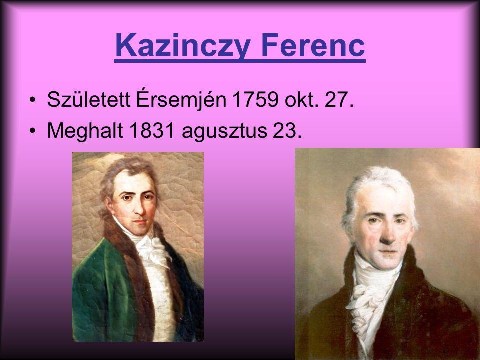 Kazinczy Ferenc Született Érsemjén 1759 okt. 27. Meghalt 1831 agusztus 23.