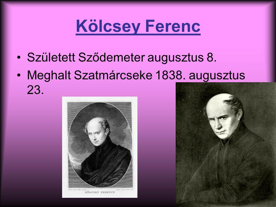 Kölcsey Ferenc Született Sződemeter augusztus 8. Meghalt Szatmárcseke 1838. augusztus 23.