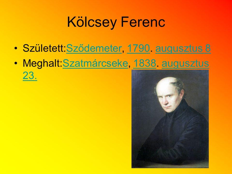 Kölcsey Ferenc Született:Sződemeter, 1790. augusztus 8Sződemeter1790augusztus 8 Meghalt:Szatmárcseke, 1838. augusztus 23.Szatmárcseke1838augusztus 23.