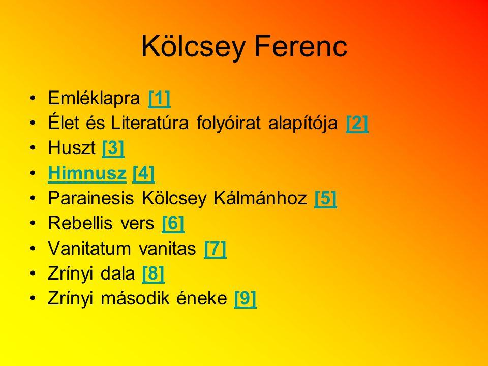 Kölcsey Ferenc Emléklapra [1] Élet és Literatúra folyóirat alapítója [2] Huszt [3] Himnusz [4] Parainesis Kölcsey Kálmánhoz [5] Rebellis vers [6] Vani