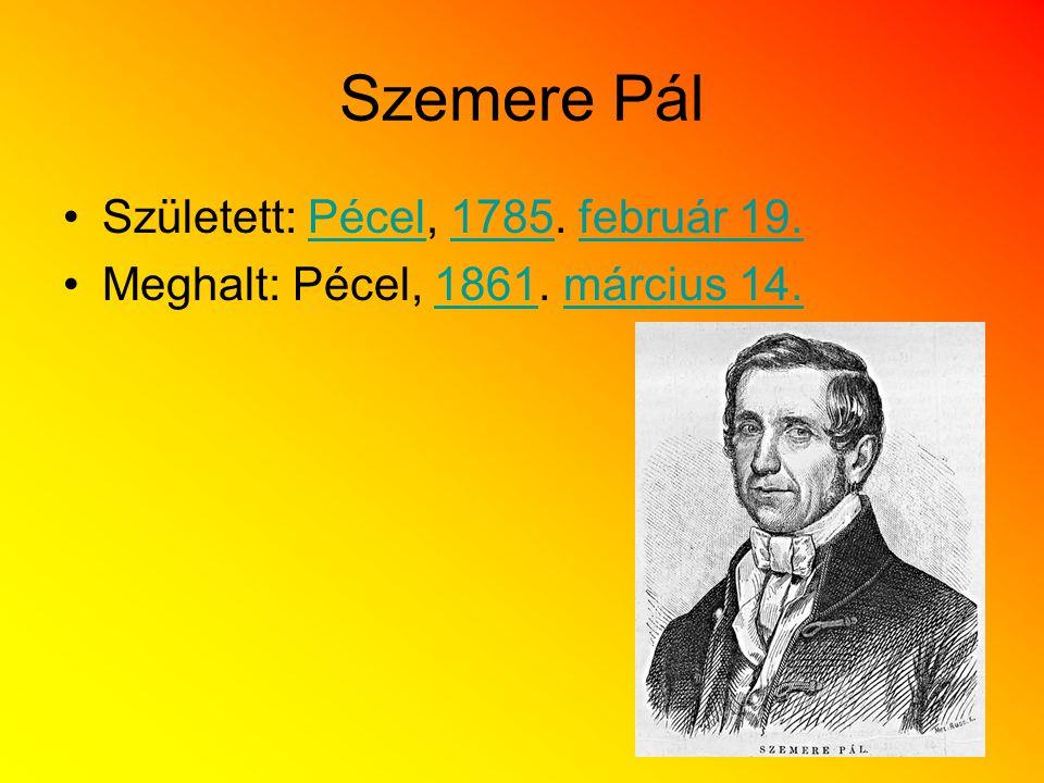 Szemere Pál Született: Pécel, 1785. február 19.Pécel1785február 19. Meghalt: Pécel, 1861. március 14.1861március 14.