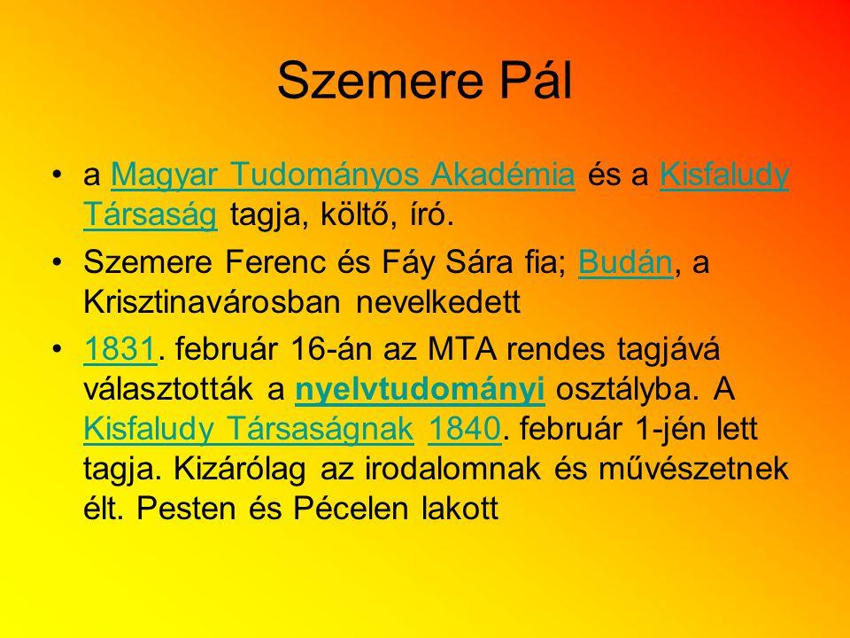 Szemere Pál a Magyar Tudományos Akadémia és a Kisfaludy Társaság tagja, költő, író.Magyar Tudományos AkadémiaKisfaludy Társaság Szemere Ferenc és Fáy