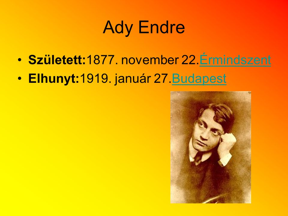 Ady Endre Született:1877. november 22.ÉrmindszentÉrmindszent Elhunyt:1919. január 27.BudapestBudapest