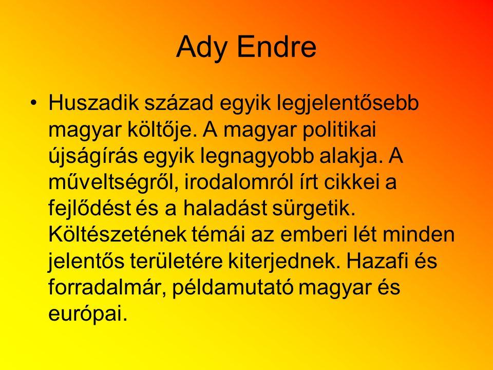 Ady Endre Huszadik század egyik legjelentősebb magyar költője. A magyar politikai újságírás egyik legnagyobb alakja. A műveltségről, irodalomról írt c