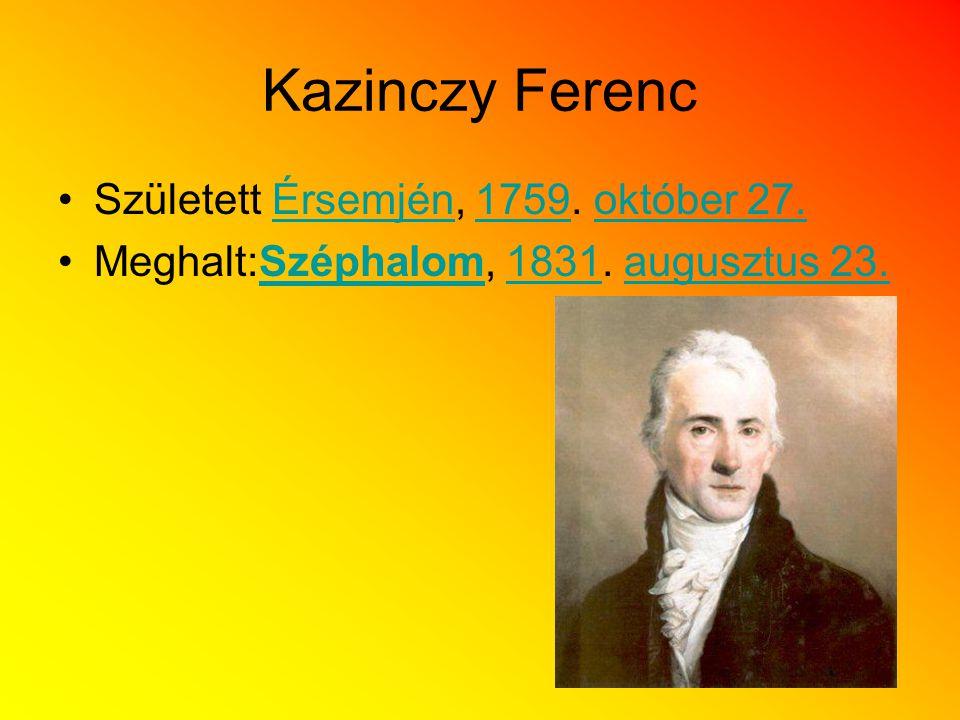 Kazinczy Ferenc Született Érsemjén, 1759. október 27.Érsemjén1759október 27. Meghalt:Széphalom, 1831. augusztus 23.Széphalom1831augusztus 23.