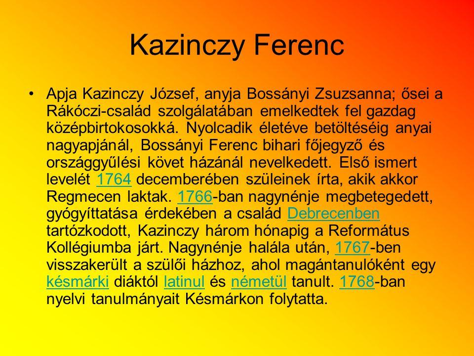 Kazinczy Ferenc Apja Kazinczy József, anyja Bossányi Zsuzsanna; ősei a Rákóczi-család szolgálatában emelkedtek fel gazdag középbirtokosokká. Nyolcadik