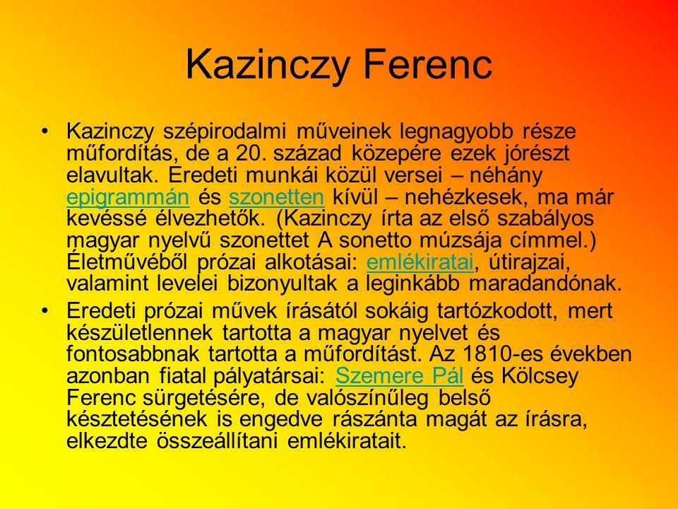 Kazinczy Ferenc Kazinczy szépirodalmi műveinek legnagyobb része műfordítás, de a 20. század közepére ezek jórészt elavultak. Eredeti munkái közül vers