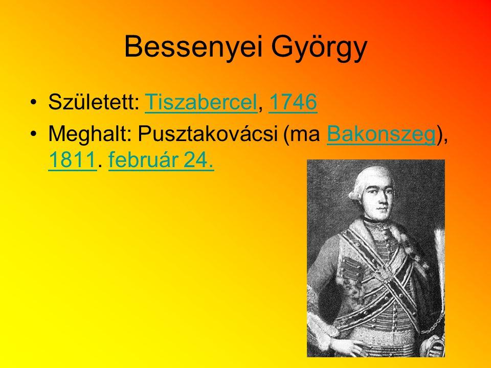 Bessenyei György Született: Tiszabercel, 1746Tiszabercel1746 Meghalt: Pusztakovácsi (ma Bakonszeg), 1811. február 24.Bakonszeg 1811február 24.