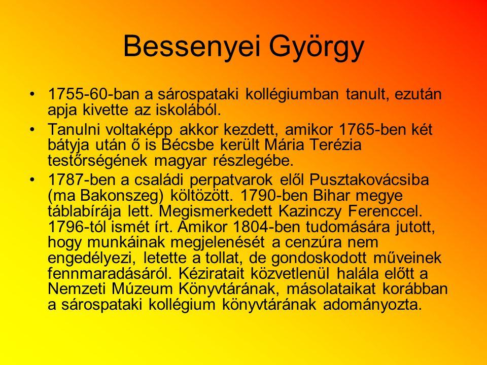 Bessenyei György 1755-60-ban a sárospataki kollégiumban tanult, ezután apja kivette az iskolából. Tanulni voltaképp akkor kezdett, amikor 1765-ben két