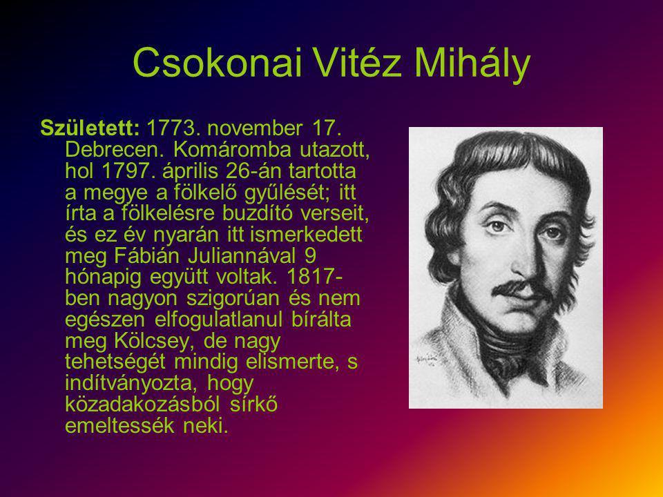 Csokonai Vitéz Mihály Született: 1773. november 17. Debrecen. Komáromba utazott, hol 1797. április 26-án tartotta a megye a fölkelő gyűlését; itt írta