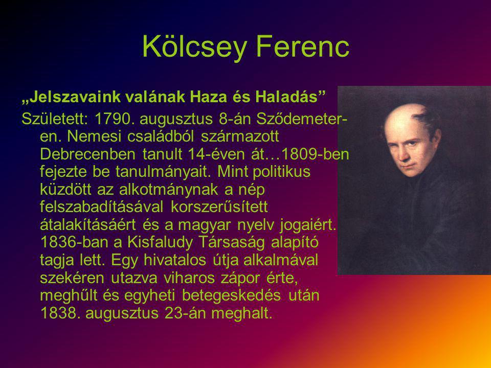 """Kölcsey Ferenc """"Jelszavaink valának Haza és Haladás"""" Született: 1790. augusztus 8-án Sződemeter- en. Nemesi családból származott Debrecenben tanult 14"""