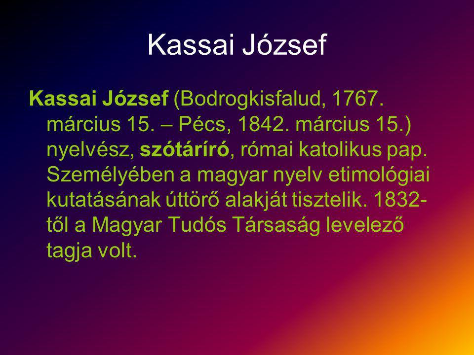 Kassai József Kassai József (Bodrogkisfalud, 1767. március 15. – Pécs, 1842. március 15.) nyelvész, szótáríró, római katolikus pap. Személyében a magy
